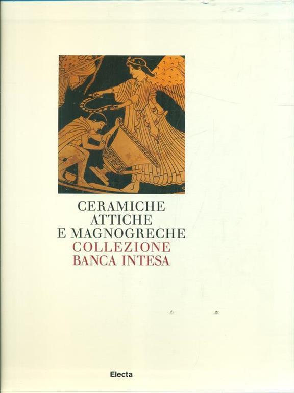 Ceramiche attiche e magnogreche. Collezione Banca Intesa. Ediz. illustrata