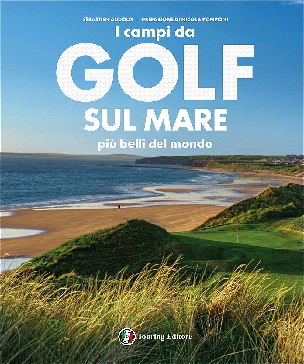 I campi da golf sul mare più belli del mondo. Ediz. illustrata