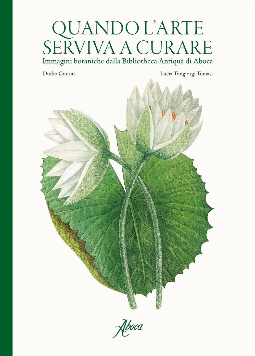 Quando l'arte serviva a curare. Immagini botaniche dalla Bibliotheca Antiqua di Aboca. Ediz. illustrata
