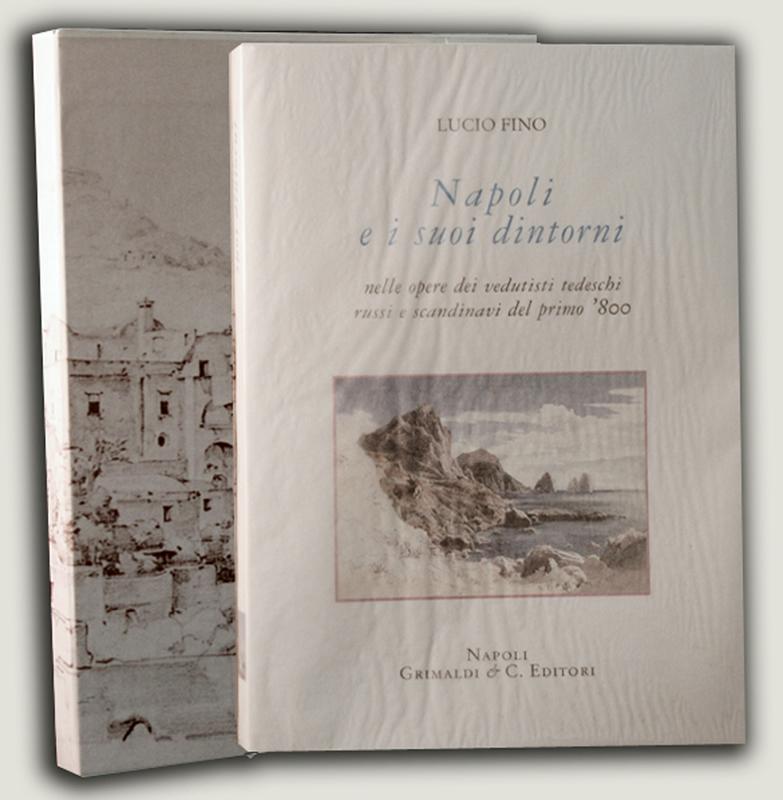Napoli e i suoi dintorni nelle opere dei vedutisti tedeschi, russi e scandinavi del primo '800. Ediz. numerata