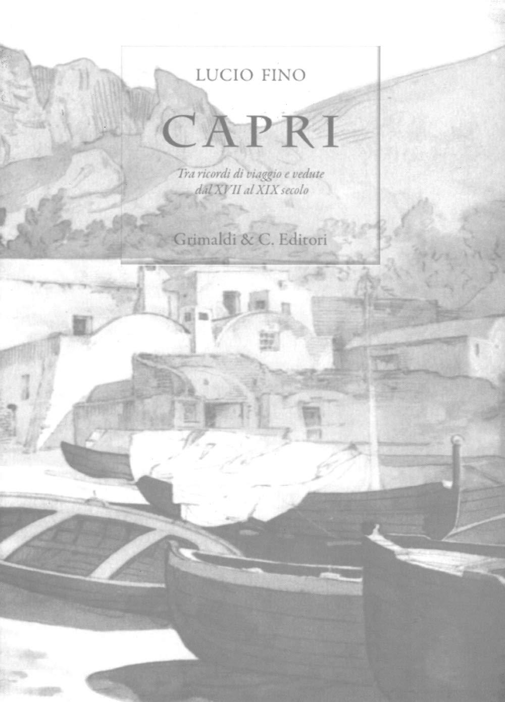 Capri. Tra ricordi di viaggio e vedute dal XVII al XIX. Ediz. limitata