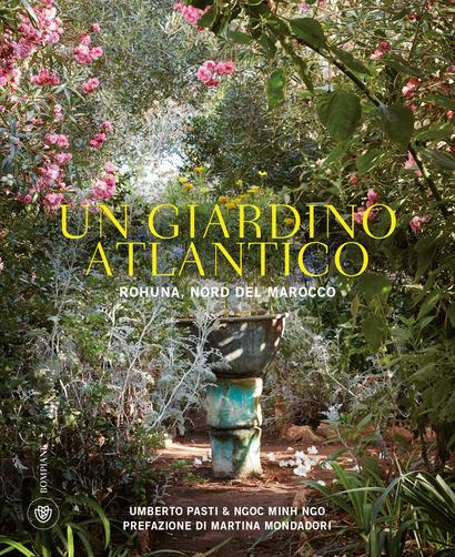 Un giardino atlantico. Rohuna, Nord del Marocco. Ediz. illustrata