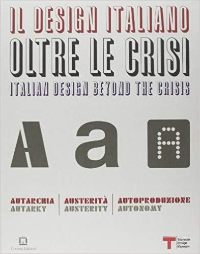 Il design italiano oltre le crisi. Autarchia, austerità, autoproduzione. Ediz. illustrata