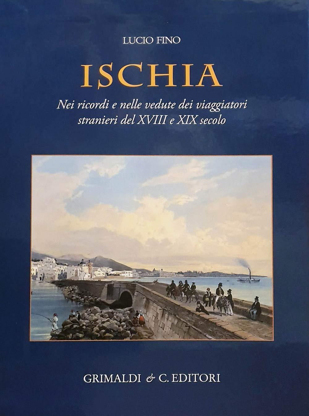 Ischia. Nei ricordi e nelle vedute dei viaggiatori stranieri del XVIII e XIX secolo