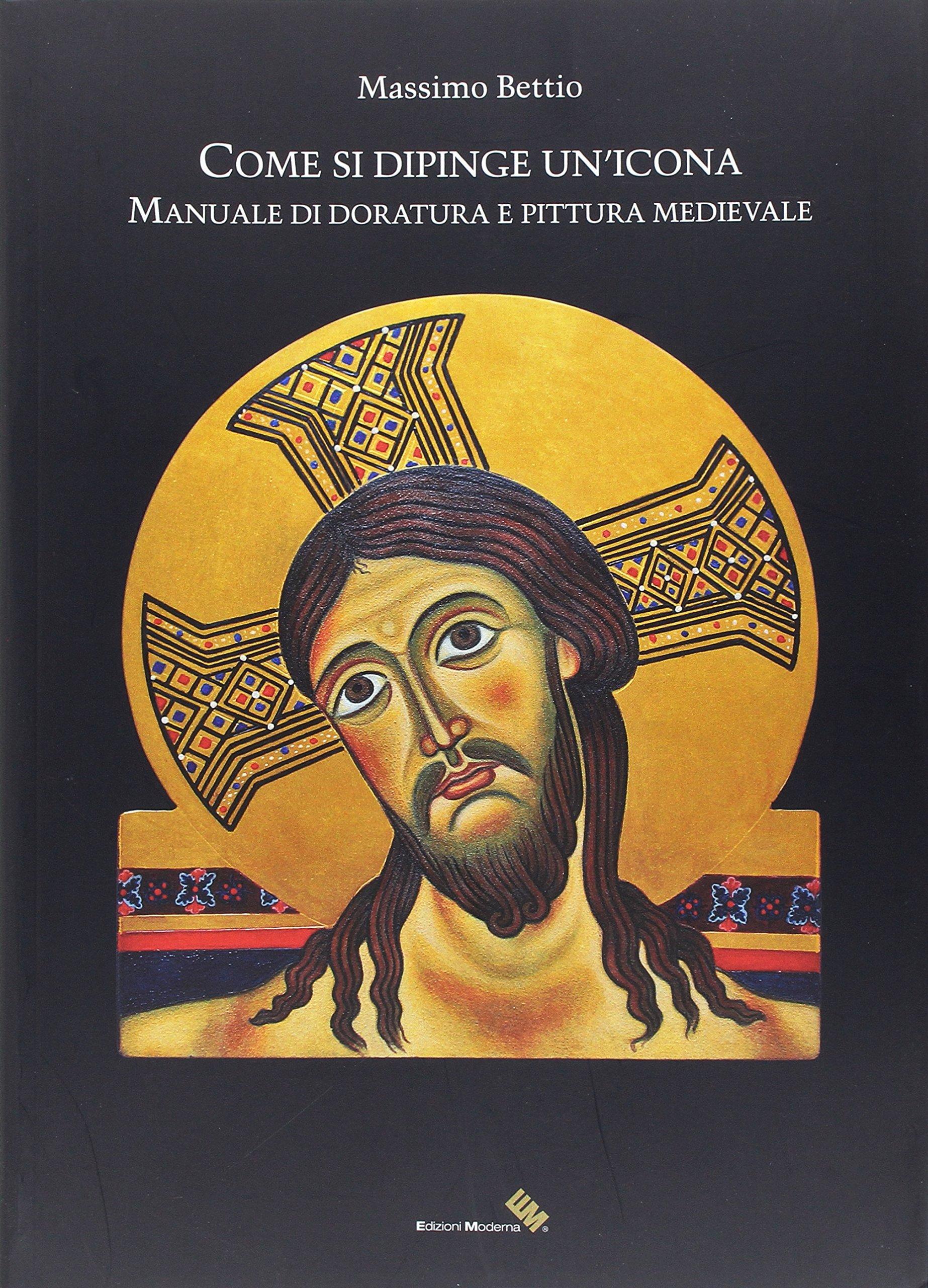 Come si dipinge un'icona. Manuale di doratura e pittura medievale
